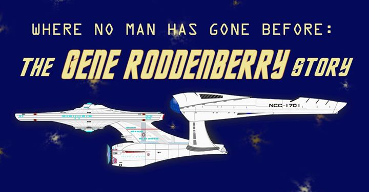Where No Man Has Gone Before: The Gene Roddenberry Story