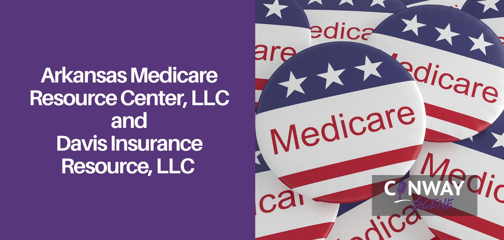 Arkansas Medicare Resource Center, LLC and Davis Insurance Resource, LLC